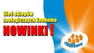Sieć sklepów zoologicznych ZooNemo – NOWINKI !
